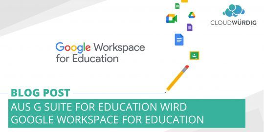 Aus G Suite for Education wird Google Workspace for Education
